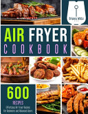 Air Fryer Cookbook 600 Effortless Air Fryer Recipes For Beginners And Advanced Users