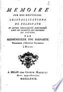 Mémoire sur des nouvelles cristallisations de feldspath et autres singularités renfermées dans les granites des environs de Baveno. Par Hermenegilde Pini barnabite professeur d'histoire naturelle à Milan