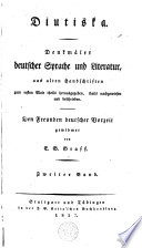 Diutiska : Denkmäler Deutscher Sprache und Literatur, aus alten Handschriften : zum ersten Male theils hrsg., theils nachgewiesen und beschrieben