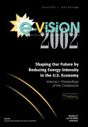 Book E-Vision 2002, Shaping Our Future by Reducing Energy Intensity in the U.S. Economy, Volume I