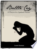Battle Cry  10 Prayers for Spiritual Warfare