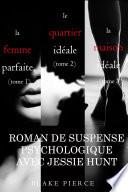 Lot de Romans de Suspense Psychologique avec Jessie Hunt: LA FEMME IDÉALE (tome 1), LE QUARTIER PARFAIT (tome 2) et LA MAISON IDÉALE (tome 3)