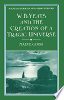 W  B  Yeats and the Creation of a Tragic Universe