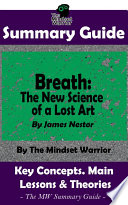 Book SUMMARY  Breath  The New Science of a Lost Art  By James Nestor   The MW Summary Guide