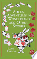 Alice s Adventures in Wonderland and Other Stories