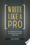 Write Like a Pro  Ten Techniques for Getting Your Point Across at Work  and in Life
