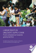 Labour Rights in Unilever s Supply Chain  From compliance to good pracitce  An Oxfam study of labour issues in Unilever s Viet Nam operations and supply chain