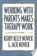 Working with Parents Makes Therapy Work And Technique Require More Rather Than Less From