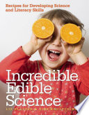Incredible Edible Science Over 160 Hands On Food Based Science
