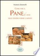 Come fare il pane di casa  Nelle diverse forme e impasti   Fare in casa