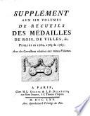 Supplément aux six volumes de recueils des médailles de rois, de villes, &c. Publiés en 1762, 1763 & 1765 : avec des corrections relatives aux mêmes volumes