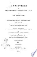 A Gazetteer of the Countries Adjacent to India on the North West  Including Sinde  Afghanistan  Beloochistan  the Punjab and the Neighbouring States in Two Volumes Compiled by the Authority of the Hon  Court of Directors of the East India Company and Chiefly from Documents in Their Possession