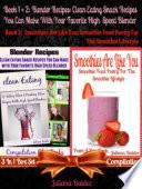 Blender Recipes  Clean Eating Snack Recipes For High Speed Blenders