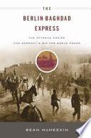 The Berlin-Baghdad Express : the first world war, but few...