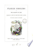 Flower emblems  or The seasons of life  selections in prose and verse from various authors