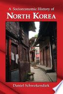 A Socioeconomic History Of North Korea
