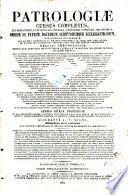 Patrologiae cursus completus, ... omnium ss. Patrum, doctorum scriptorumque ecclesiasticorum, sive Latinorum sive Graecorum ...