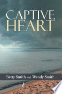 Captive Heart : family in the small town of bayview...