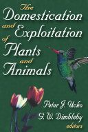The Domestication and Exploitation of Plants and Animals