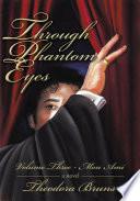 Through Phantom Eyes: Volume Three