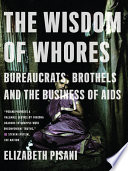 The Wisdom of Whores  Bureaucrats  Brothels and the Business of AIDS