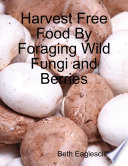 Harvest Free Food By Foraging Wild Fungi and Berries