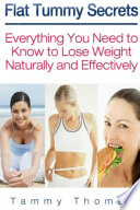 Flat Tummy Secrets  Everything You Need to Know to Lose Weight Naturally and Effectively