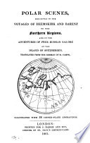 illustration Polar scenes exhibited in the voyages of Heemskirk and Barenz to the northern regions, and in the adventures of four Russian sailors at the island of Spitzbergen. Transl