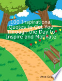 100 Inspirational Quotes to Get You Through the Day to Inspire and Motivate