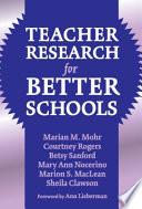 Teacher Research for Better Schools