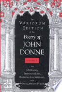 The Variorum Edition of the Poetry of John Donne: The epigrams, epithalamions, epitaphs, inscriptions, and miscellaneous poems