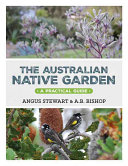 Australian Native Garden : style--focuses on growing and using native plants...