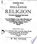 Gründtlicher Bericht der Hollander Religion vnd andere obschwebende Welt-Händel betreffend, vber sechsz Epistelen, so vor etliche Monathen ausz Utrecht an einem Professori Theologiae zu Bern in der Schweitz, geschrieben, und in der Welt verspreyt worden