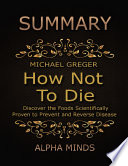 download ebook summary: how not to die by michael greger: discover the foods scientifically proven to prevent and reverse disease pdf epub