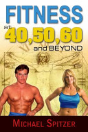 Fitness at 40 50 60 and Beyond
