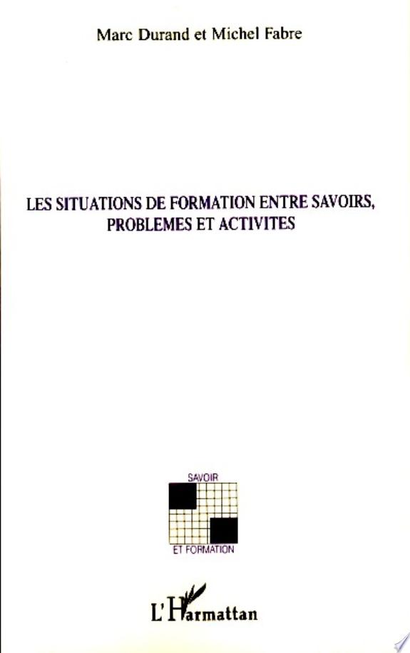 Les situations de formation entre savoirs, problèmes et activités / sous la coordination de Marc Durand et Michel Fabre.- Paris : l'Harmattan , DL 2007
