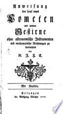 Anweisung den Lauf eines Cometen und anderer Gestirne ohne astronomische Instrumenten und mathematische Rechnungen zu beobachten