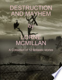 Destruction and Mayhem  A Collection of 12 Fantastic Stories