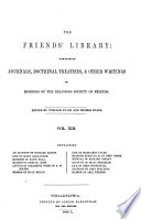 The Friends' Library: Comprising Journals, Doctrinal Treatises , and Other Writings of Members of the Religious Society of Friends