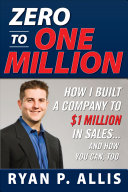 Zero to One Million  How I Built My Company to  1 Million in Sales       and How You Can  Too