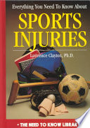 Everything You Need To Know About Sports Injuries : advice on preventing and dealing...