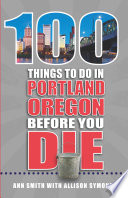 100 Things to Do in Portland  OR Before You Die