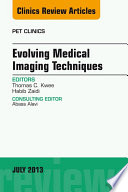 Evolving Medical Imaging Techniques An Issue Of Pet Clinics