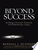 Beyond Success: Building a Personal, Financial, and Philanthropic Legacy You Want To Leave A Legacy You Want