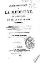 illustration Jurisprudence de la médecine, de la chirurgie et de la pharmacie en France, comprenant la médecine légale, la police médicale...