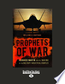 Prophets of War  Lockheed Martin and the Making of the Military industrial Complex