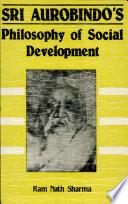 Sri Aurobindo s Philosophy of Social Development