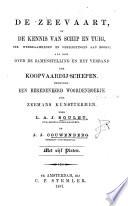 """De Zeevaart, of de Kennis van schip en tuig, der werkzaamheden en verpligtingen aan boord; als ook: over de zamenstelling en het verband der koopvaardij-schepen. Benevens: een beredeneerd woordenboekje der zeemans kunsttermen. [Translated, and adapted to Dutch usage, from """"The Seaman's Manual"""" by R. H. Dana.] Door L. A. J. Boulet ... en J. J. Couwenberg, etc"""