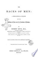 The Races Of Men A Philosophical Enquiry Into The Influence Of Race Over The Destinies Of Nations Robert Knox