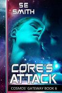 Core's Attack: Cosmos' Gateway by S. E. Smith Smith